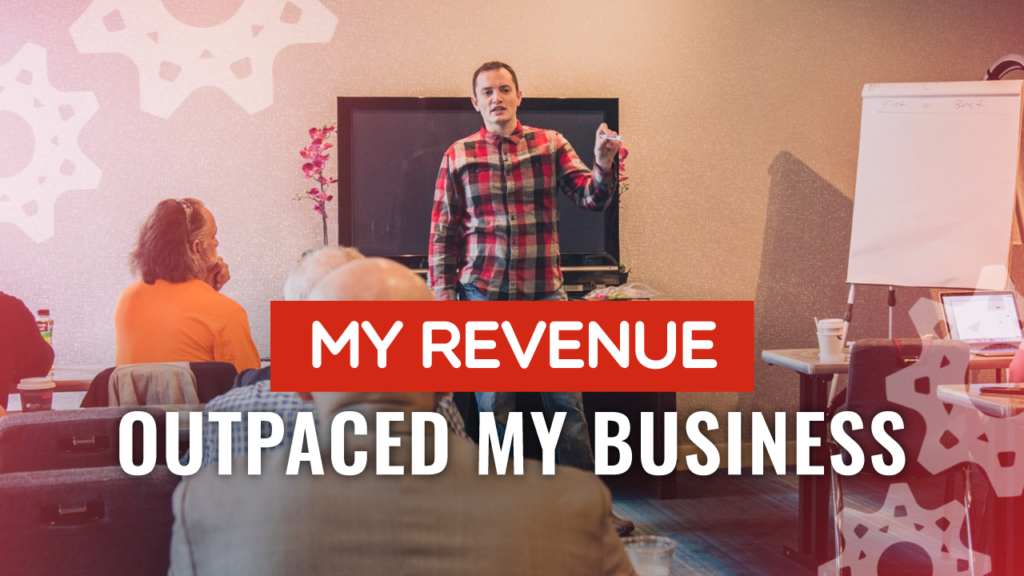 My Revenue Outpaced My Business