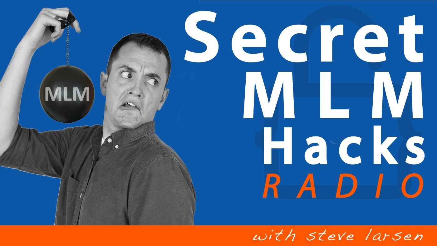 Secret MLM Hacks Radio with Steve Larsen