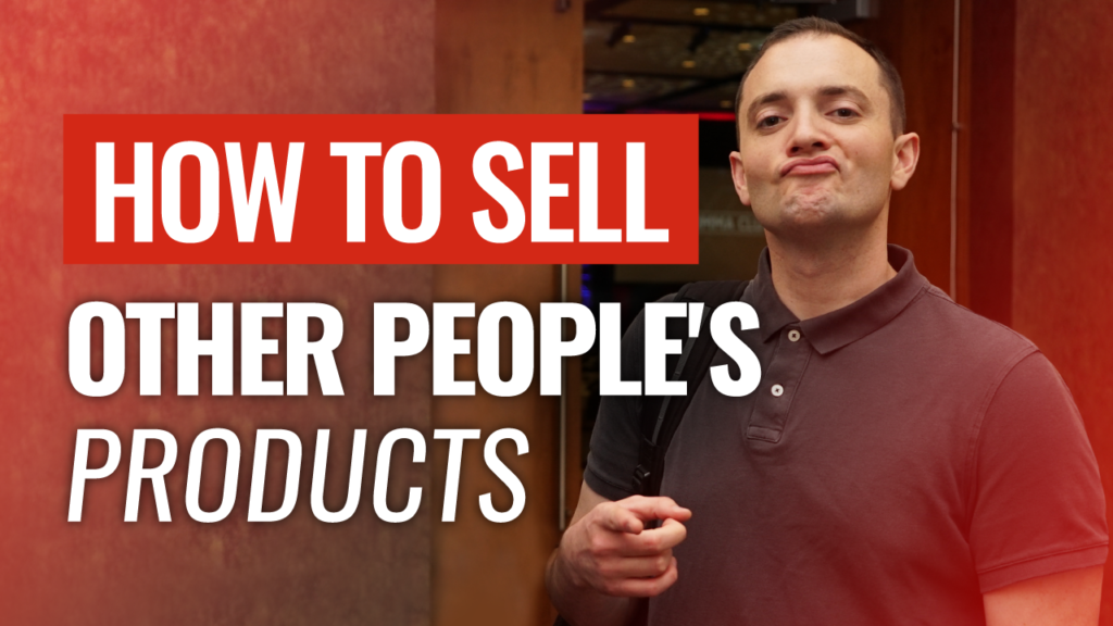 How to Sell Other People's Products