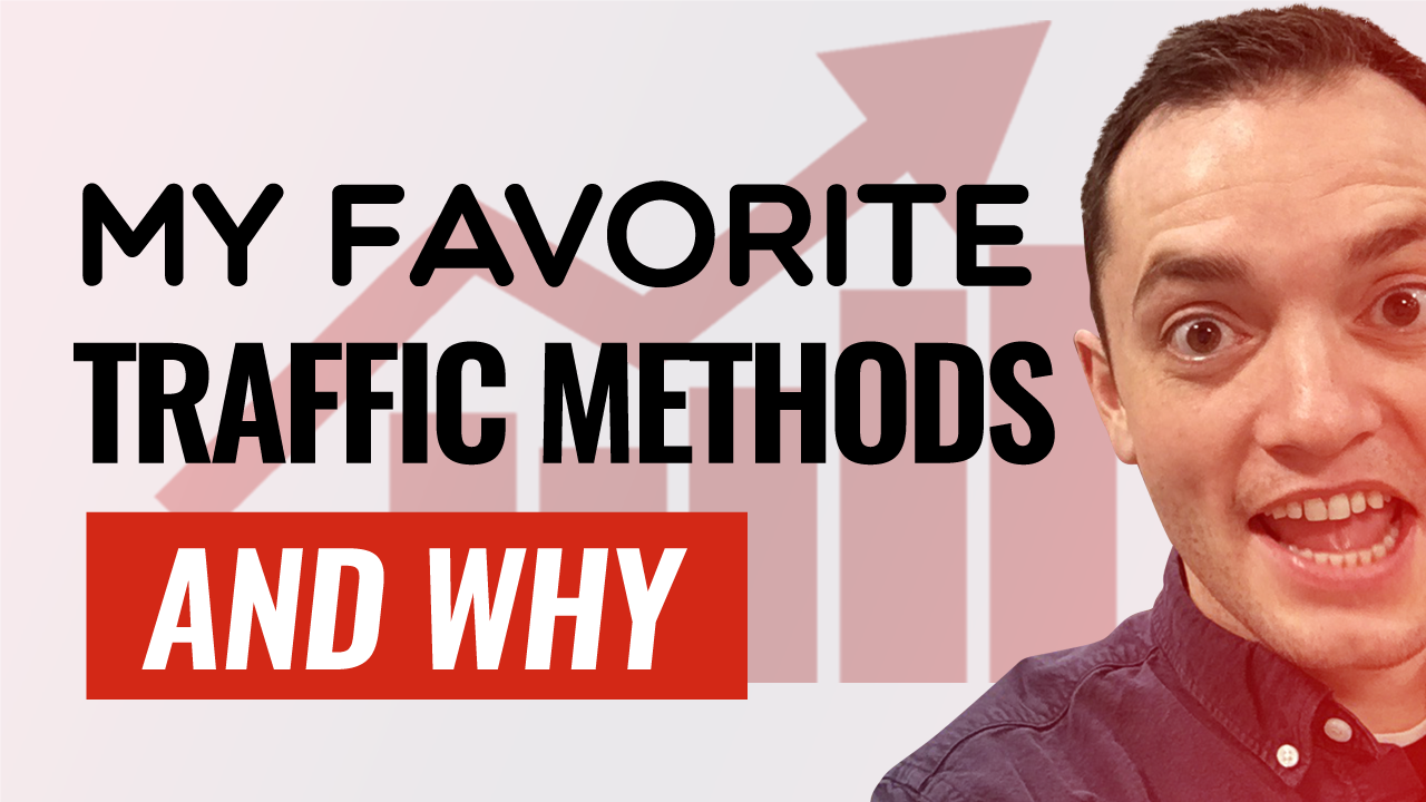 My Favorite Traffic Methods And Why