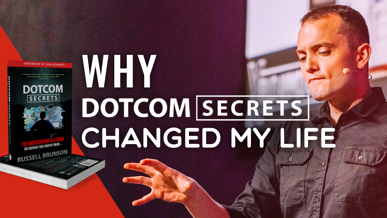 Why DotCom Secrets Changed My Life