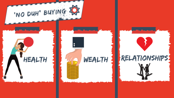 no duh buying health wealth relationships