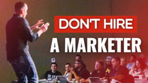 Don't Hire A Marketer
