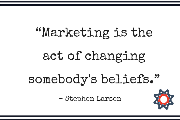 Marketing is the act of changing somebody's beliefs