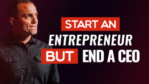 SFR 223 Start An Entrepreneur But End A CEO