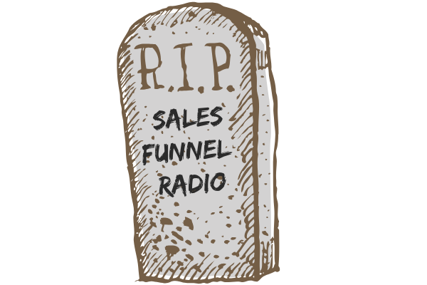 The end of Sales Funnel Radio